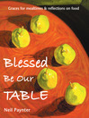Blessed Be Our Table (eBook): Graces for Mealtimes and Reflections on Food