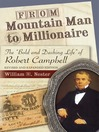 """From Mountain Man to Millionaire (eBook): The """"Bold and Dashing Life"""" of Robert Campbell, Revised and Expanded Edition"""