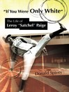 """If You Were Only White"" (eBook): The Life of Leroy ""Satchel"" Paige"