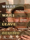 What Wars Leave Behind (eBook): The Faceless and the Forgotten
