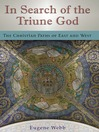 In Search of the Triune God (eBook): The Christian Paths of East and West
