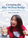 Crossing the Blue Willow Bridge (eBook): A Journey to My Daughter's Birthplace in China