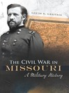 The Civil War in Missouri (eBook): A Military History