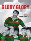 Glory, Glory (eBook): My Life