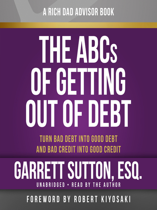 Rich Dad Advisors: The ABCs of Getting Out of Debt (MP3): Turn Bad Debt into Good Debt and Bad Credit into Good Credit
