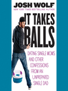 It Takes Balls (MP3): Dating Single Moms and Other Confessions from an Unprepared Single Dad