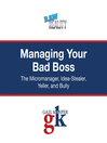 Managing Your Bad Boss (MP3): The Micromanager, Idea-Stealer, Yeller, and Bully