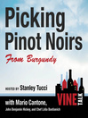 Picking Pinot Noirs from Burgundy (MP3): Vine Talk, Episode 103