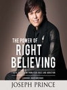 The Power of Right Believing (MP3): 7 Keys to Freedom from Fear, Guilt, and Addiction