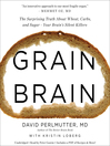 Grain Brain (MP3): The Surprising Truth about Wheat, Carbs, and Sugar—Your Brain's Silent Killers