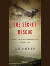 The Secret Rescue (MP3): An Untold Story of American Nurses and Medics Behind Nazi Lines