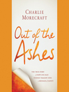 Out of the Ashes (MP3): The True Story of How One Man Turned Tragedy into a Message of Safety