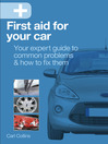 First Aid for Your Car (eBook): Your Expert Guide to Common Problems & How to Fix Them
