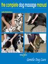 The Complete Dog Massage Manual (eBook): Gentle Dog Care