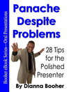 Panache Despite Problems (eBook): 28 Tips for the Polished Presenter
