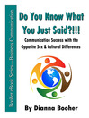 Do You Know What You Just Said?!!! (eBook): Communication Success with the Opposite Sex & Cultural Differences