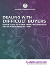 Dealing with Difficult Buyers (eBook): Quick Tips to Turn Frustration into Sales and Satisfaction