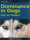 Dominance in Dogs (eBook): Fact or Fiction?