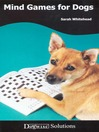 Mind Games for Dogs (eBook): Dogwise Solutions
