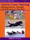 Canine Cross Training (eBook): Building Balance, Strength, and Endurance in Your Dog