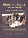 Bringing Light to Shadow (eBook): A Dog Trainer's Diary