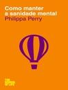 Como Manter a Sanidade Mental (eBook)