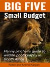 Big Five Small Budget (eBook): Penny Pincher's Guide to Wildlife Photography in South Africa