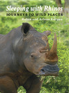 Sleeping with Rhinos (eBook): Journeys to Wild Places