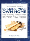 The Complete Guide to Building Your Own Home and Saving Thousands on Your New House (eBook)
