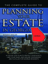 The Complete Guide to Planning Your Estate in Georgia (eBook): A Step-by-Step Plan to Protect Your Assets, Limit Your Taxes, and Ensure Your Wishes are Fulfilled f