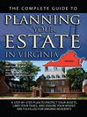 The Complete Guide to Planning Your Estate in Virginia (eBook): A Step-by-Step Plan to Protect Your Assets, Limit Your Taxes, and Ensure Your Wishes are Fulfilled f