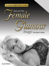 Jack Watson's Complete Guide to Creating Black and White Female Glamour Images (eBook): From Nudes to Fashion