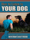 How to Listen to Your Dog (eBook): The Complete Guide to Communicating with Man's Best Friend