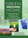 Green Your Home (eBook): The Complete Guide to Making Your New or Existing Home Environmentally Healthy