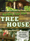 The Complete Guide to Building Your Own Tree House (eBook): For Parents and Adults Who are Kids at Heart