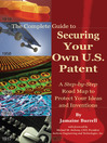 The Complete Guide to Securing Your Own U. S. Patent (eBook): A Step-by-Step Road Map to Protect Your Ideas and Inventions