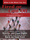 What to Do When You Are Fired or Laid Off (eBook): A Complete Guide to the Benefits and Legal Rights You Need to Know to Get Back on Your Feet