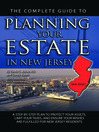 The Complete Guide to Planning Your Estate in New Jersey (eBook): A Step-by-Step Plan to Protect Your Assets, Limit Your Taxes, and Ensure Your Wishes are Fulfilled f