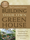 The Complete Guide to Building Your Own Greenhouse (eBook): Everything You Need to Know Explained Simply