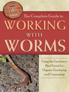 The Complete Guide to Working with Worms (eBook): Using the Gardener's Best Friend for Organic Gardening and Composting