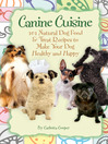 Canine Cuisine (eBook): 101 Natural Dog Food & Treat Recipes to Make Your Dog Healthy and Happy
