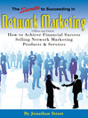 The Secrets to Succeeding in Network Marketing Offline and Online (eBook): How to Achieve Financial Success Selling Network Marketing Products and Services