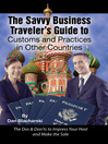 The Savvy Business Traveler's Guide to Customs and Practices in Other Countries (eBook): The Dos & Don'ts to Impress Your Host and Make the Sale