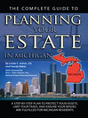 The Complete Guide to Planning Your Estate in Michigan (eBook): A Step-by-Step Plan to Protect Your Assets, Limit Your Taxes, and Ensure Your Wishes are Fulfilled f