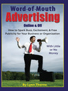 Word of Mouth Advertising Online and Off (eBook): How to Spark Buzz, Excitement and Free Publicity for Your Business or Organization with Little or No Money