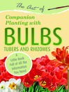 The Art of Companion Planting with Bulbs, Tubers and Rhizomes (eBook): A Little Book Full of All the Information You Need