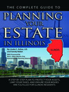 The Complete Guide to Planning Your Estate in Illinois (eBook): A Step-by-Step Plan to Protect Your Assets, Limit Your Taxes, and Ensure Your Wishes are Fulfilled f