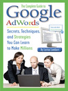 The Complete Guide to Google AdWords (eBook): Secrets, Techniques, and Strategies You Can Learn to Make Millions