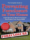 The Complete Guide to Preventing Foreclosure on Your Home (eBook): Legal Secrets to Beat Foreclosure and Protect Your Home NOW