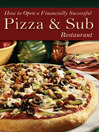 How to Open a Financially Successful Pizza & Sub Restaurant (eBook)